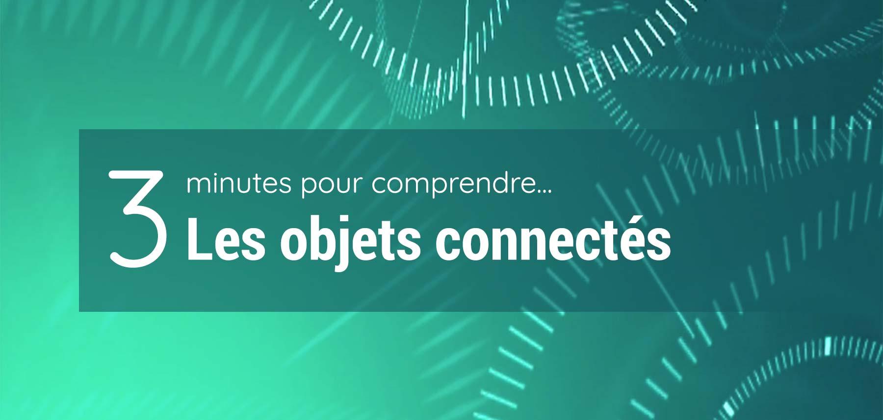 3 minutes pour comprendre les objets connectés